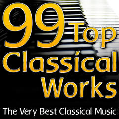 99 Top Classical Works (The Very Best Classical Music)