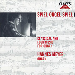 Spiel Orgel Spiel : Classical and Folk Music for Organ