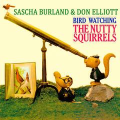 The Nutty Squirrels - Bird Watching