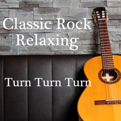 Classic Rock Relaxing - Turn Turn Turn