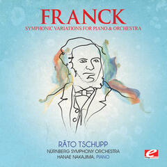 Franck: Symphonic Variations for Piano and Orchestra (Digitally Remastered)