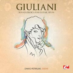 Giuliani: Sonata Eroica for Guitar, Op. 150 (Digitally Remastered)