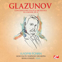 Glazunov: Concerto for Violin and Orchestra in A Minor, Op. 82 (Digitally Remastered)