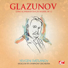 Glazunov: Lyrical Poem in D-Flat Major, Op. 12 (Digitally Remastered)