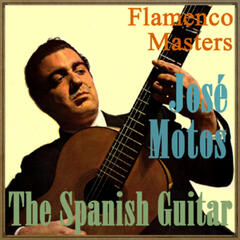 The Spanish Guitar - Flamenco Masters: José Motos
