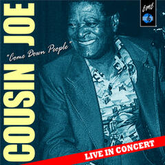 Come Down People: Cousin Joe Live in Concert