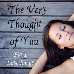 Piano Love Songs: The Very Thought of You