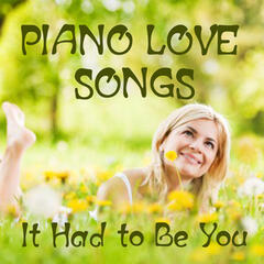 Piano Love Songs: It Had to Be You