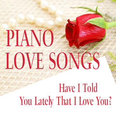 Piano Love Songs: Have I Told You Lately That I Love You?