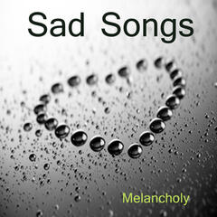 Sad Songs: Melancholy: Sad Songs On Piano