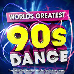 Worlds Greatest 90's Dance - The Only Nineties Dance Album Youll Ever Need
