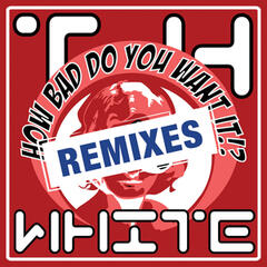How Bad Do You Want Remixes !?