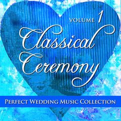 Perfect Wedding Music Collection: Classical Ceremony, Volume 1