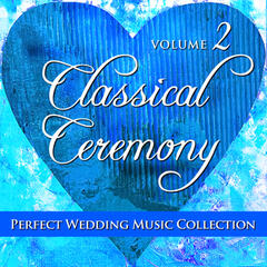 Perfect Wedding Music Collection: Classical Ceremony, Volume 2