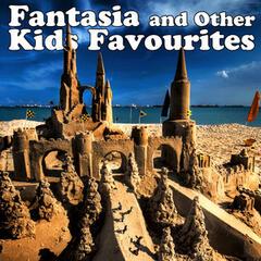 Fantasia & Other Kids Favourites