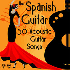 The Spanish Guitar: 50 Acoustic Guitar Songs