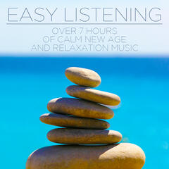 Easy Listening: Over 7 Hours of Calm New Age and Relaxation Music