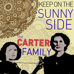 Keep on the Sunny Side - The Carter Family Greatest Hits