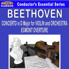 Beethoven: Concerto in D Major for Violin and Orchestra - Egmont Overture