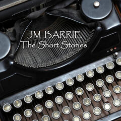 JM Barrie - The Short Stories