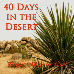 40 Days in the Desert: Prayer Music for Lent