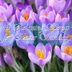40 Relaxing Songs for Easter Sunday