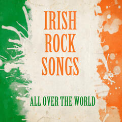 Irish Rock Songs - All Over the World