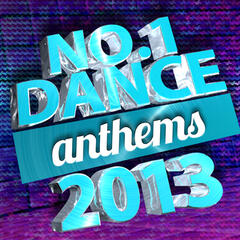 No. 1 Dance Anthems 2013