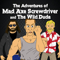 The Adventures of Mad Axe Screwdriver and the Wild Dude