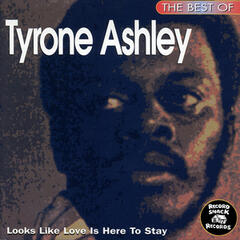 "The Best of Tyrone Ashley ""Looks Like Love Is Here to Stay"""