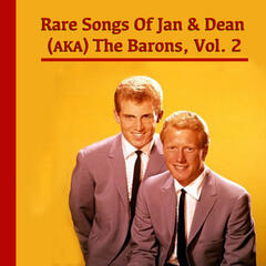 The Rare Songs of Jan & Dean (A.K.A. The Barons), Vol. 2