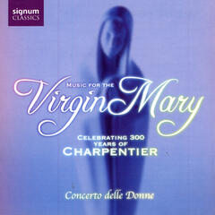 Music for the Virgin Mary: Celebrating 300 Years of Charpentier