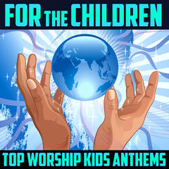 For The Kids - Top Worship Kids Anthems