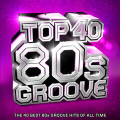 Top 40 80s Groove - The Best Eighties Hits of All Time