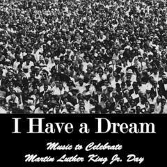 I Have a Dream: Music to Celebrate Martin Luther King Jr. Day