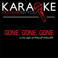 Gone, Gone, Gone (In the Style of Phillip Phillips) [Karaoke Version]