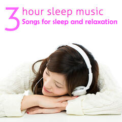 3 Hours Sleep Music: Songs for Sleep & Relaxtion