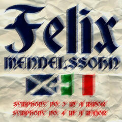 Felix Mendelssohn: Symphony No. 3 in a Minor & Symphony No. 4 in a Major
