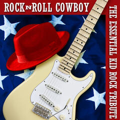 Rock N Roll Cowboy: The Essential Kid Rock Tribute