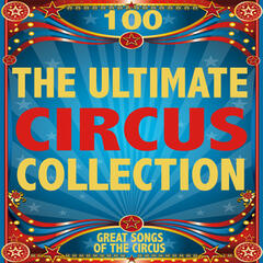 The Ultimate Circus Collection: 100 Great Songs of the Circus