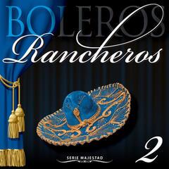 Serie Majestad: Boleros Rancheros, Vol. 2