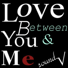 Love Between You and Me.