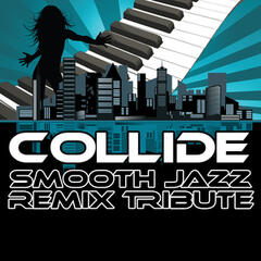 Collide (Smooth Jazz Re-Mix Tribute to Leona Lewis & Avicii)