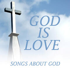 God Is Love - Songs About God