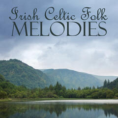 Irish Celtic Folk - Irish Celtic Songs - Irish Celtic Melodies