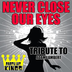Never Close Our Eyes (Tribute to Adam Lambert) - Single