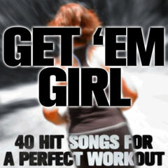 Get 'Em Girl: 40 Hit Songs for a Perfect Workout