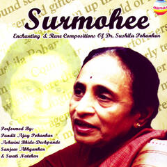 Surmohee: Enchanting & Rare Compositions Of Dr. Sushila Pohankar