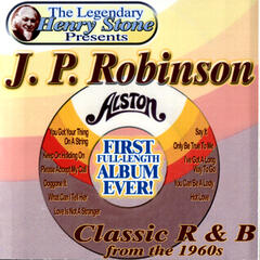 The Legendary Henry Stone Presents J. P. Robinson Classic R&B from the 1960s