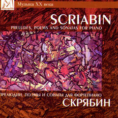 Scriabin: Preludes, Poems And Sonatas For Piano